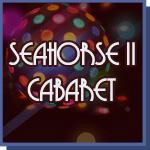 Seahorse II Cabaret