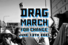 Drag March for Change poster. Image courtesy of Jo Mama